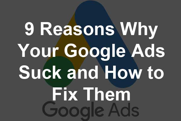 9 reasons why Google Ads is not working