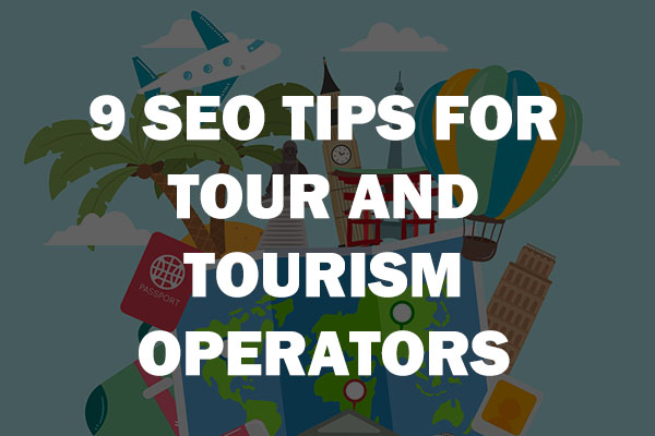 9 SEO TIPS FOR TOUR AND TOURISM OPERATORS
